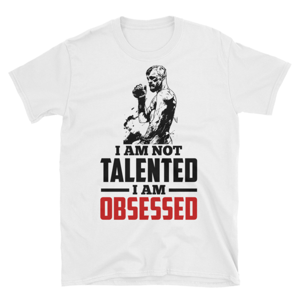 """7be0c75be021 Conor McGregor """"I am Not Talented, I am Obsessed"""" Short Sleeve T Shirt"""